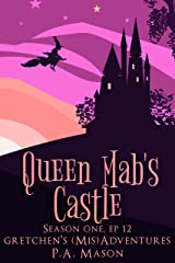 Queen Mab's Castle: A hilarious high fantasy witch series (Gretchen's (Mis) Adventures - Season One Book 12) Kindle Edition