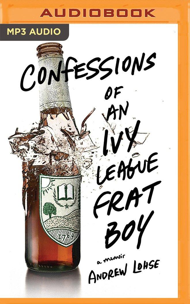 Read Online Confessions of an Ivy League Frat Boy: A Memoir ebook