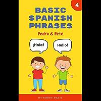 Basic Spanish Phrases: Learn Beginner Spanish to English Book for Kids (Pedro & Pete Spanish Kids 4)