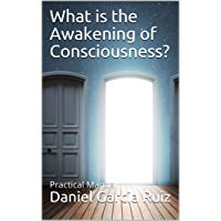 What is the Awakening of Consciousness?: Practical Manual (English Edition)