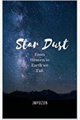 Star Dust: From Heaven To Earth we Fall Kindle Edition