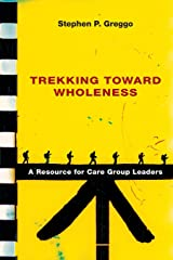 Trekking Toward Wholeness: A Resource for Care Group Leaders Paperback