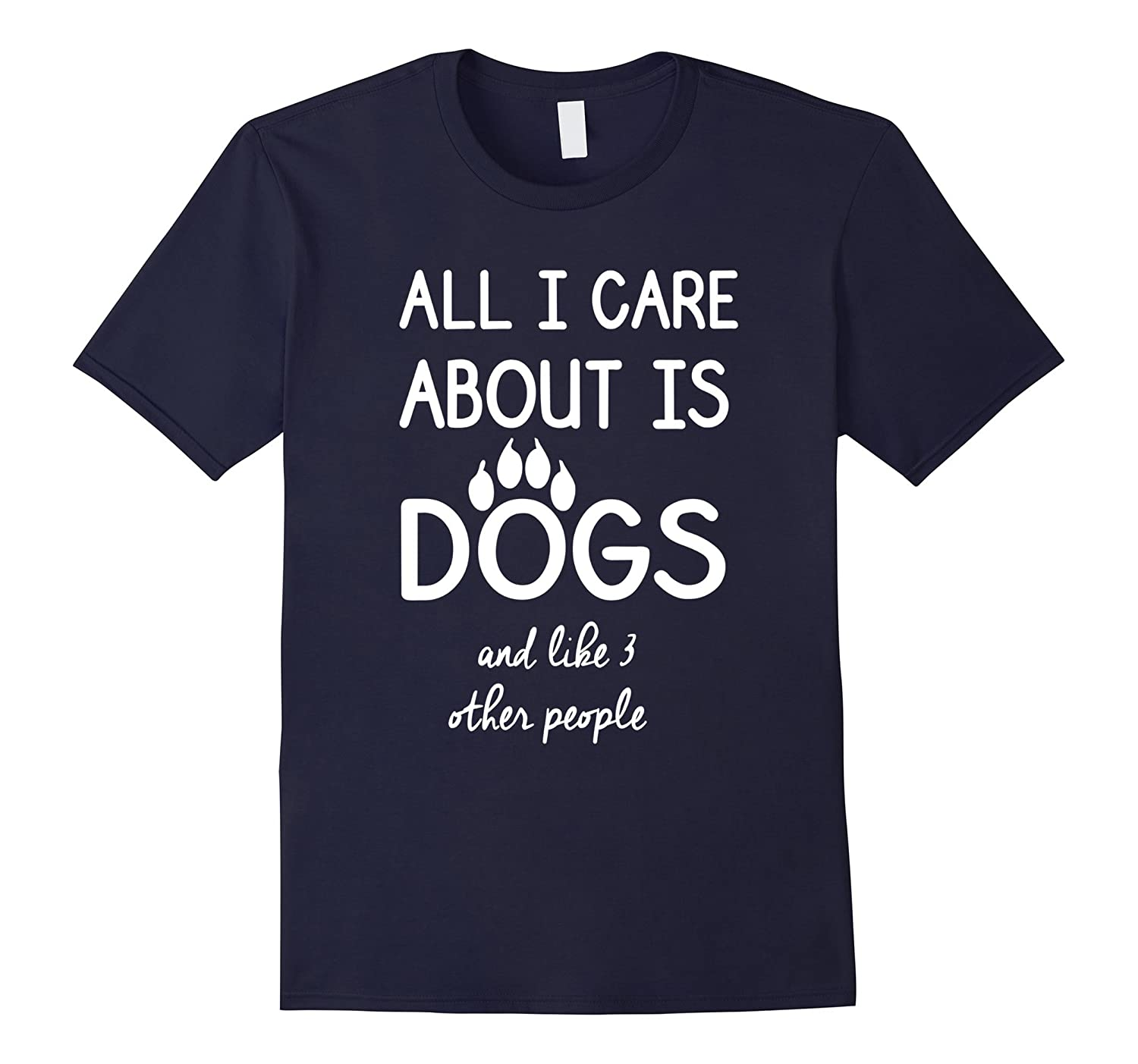 All i care about is dogs and like 3 other people t shirt-TH