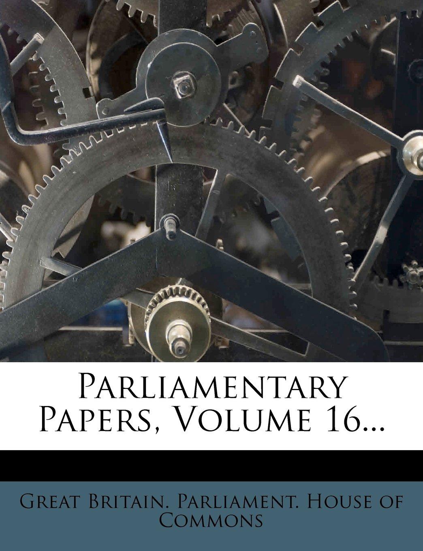 Read Online Parliamentary Papers, Volume 16... pdf epub