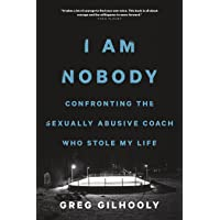 I Am Nobody: Confronting the Sexually Abusive Coach Who Stole My Life
