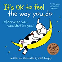 It's OK to Feel the Way You Do
