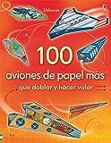 100 Aviones De Papel Más Que Doblar Y Hacer Volar - Volumen 2