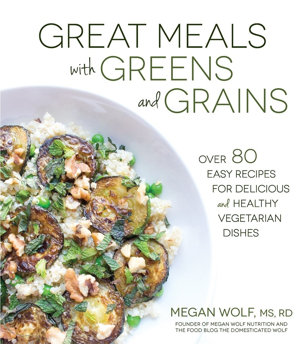 Great Meals With Greens And Grains Over 80 Easy Recipes For Delicious Healthy Vegetarian Dishes Megan Wolf 9781624142284 Amazon Books