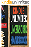 kindle unlimited uncensored handbook: How to Cancel Kindle Unlimited Subscription: How to Find Unlimited Free Books: How to Subscribe Kindle Unlimited: Benefits of Kindle (English Edition)