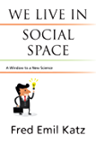 We Live in Social Space: A Window to a New Science
