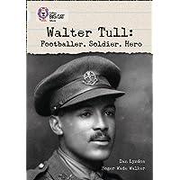 Walter Tull: Footballer, Soldier, Hero: Band 17/Diamond (Collins Big Cat)