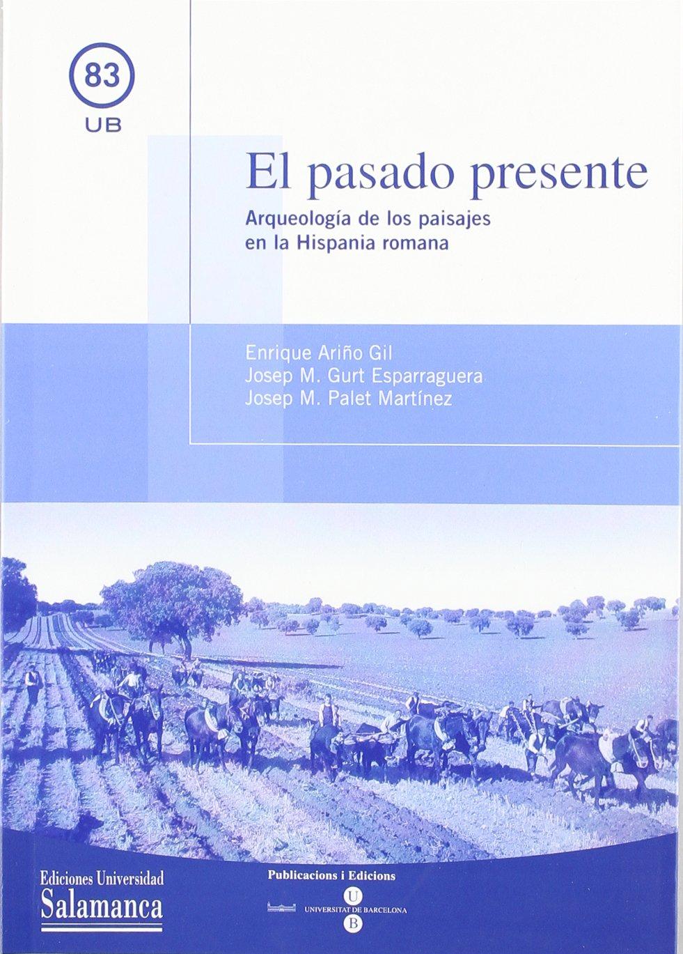 El pasado presente. Arqueología de los paisajes en la Hispania romana UB: Amazon.es: Ariño Gil, Enrique, Palet i Martinez, J. M., Gurt i Esparraguera, J.M.: Libros