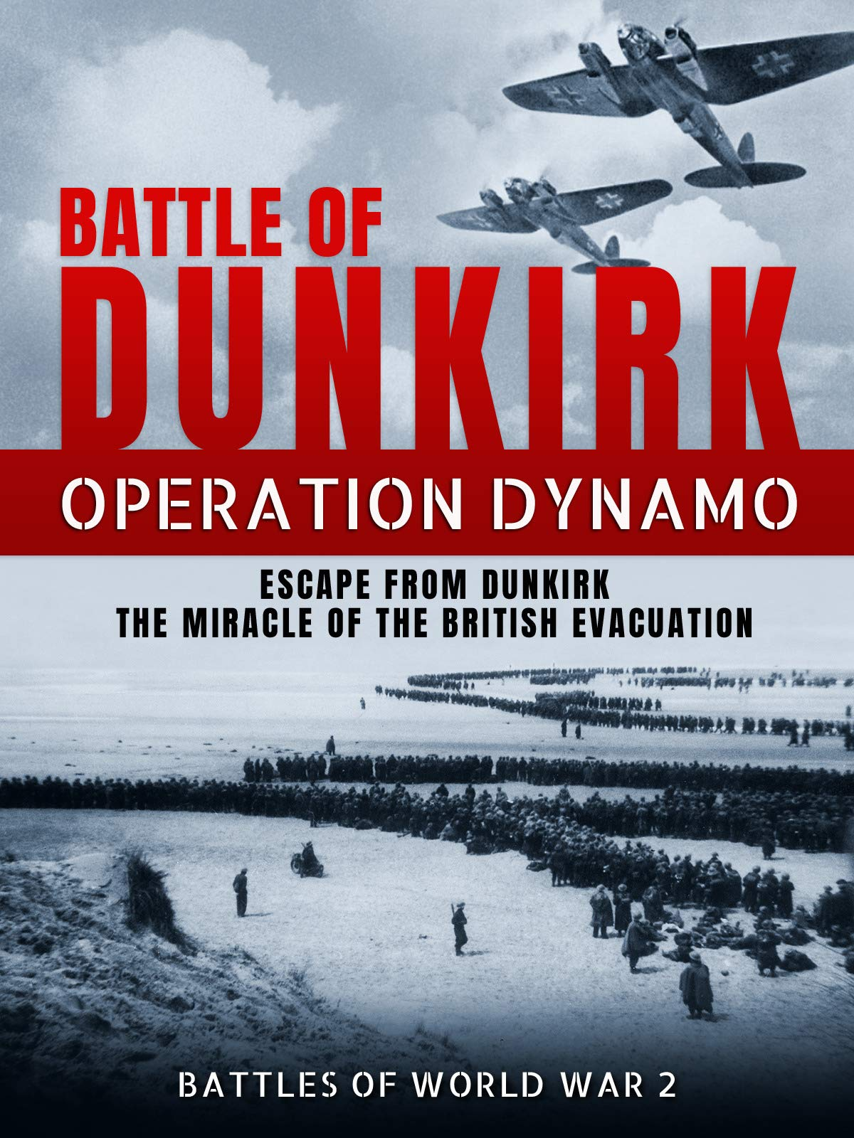 Battle of Dunkirk: Operation Dynamo - Escape from Dunkirk the Miracle of the British Evacuation (Battles of World War 2) on Amazon Prime Video UK