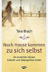 Nach Hause kommen zu sich selbst: Im erwachten Herzen Zuflucht und Geborgenheit finden (German Edition) Kindle Edition