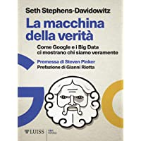 La macchina della verità. Come Google e i Big Data ci mostrano chi siamo veramente