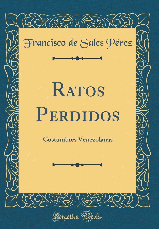 Ratos Perdidos: Costumbres Venezolanas (Classic Reprint) (Spanish Edition) ebook