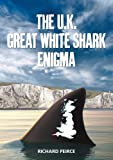The U.K. Great White Shark Enigma: Do great white sharks visit UK waters?