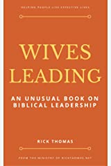 Wives Leading: An Unusual Book On Biblical Leadership Kindle Edition