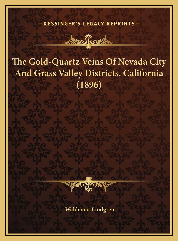 The Gold Quartz Veins Of Nevada City And Grass Valley Districts California 1896 Lindgren Waldemar 9781169764743 Amazon Com Books