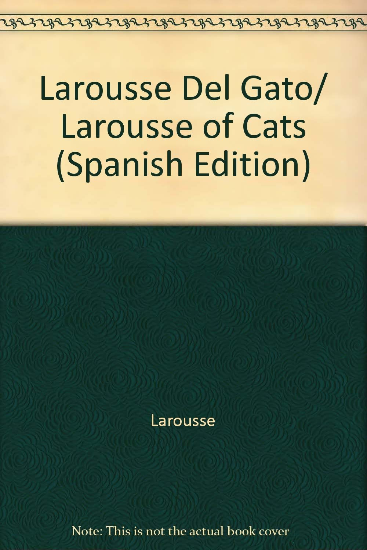Larousse Del Gato/ Larousse of Cats (Spanish Edition) pdf
