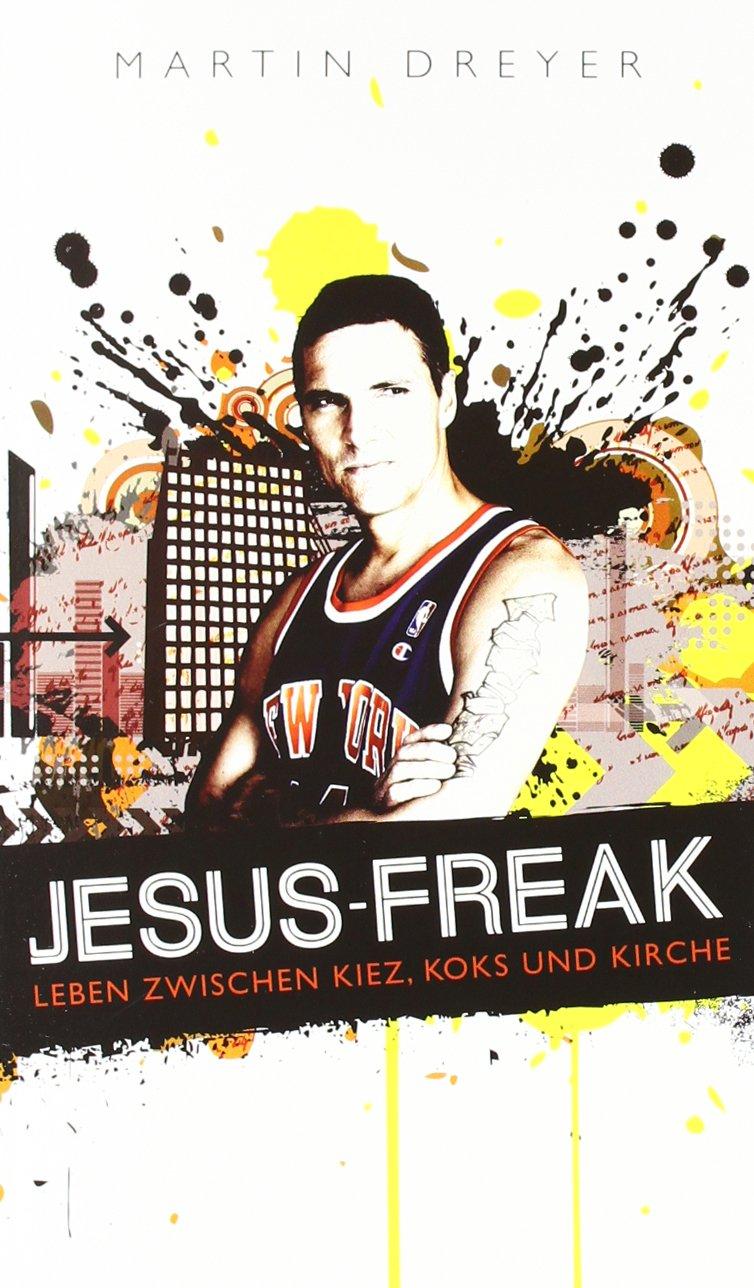 Jesus-Freak: Leben zwischen Kiez, Koks und Kirche: Amazon.de: Martin ...