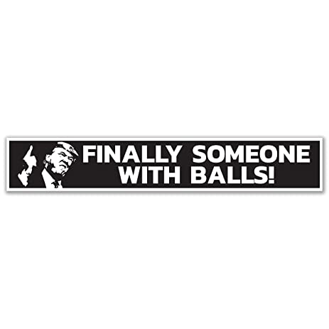 Donald trump finally a president with balls funny vinyl bumper sticker truck diesel