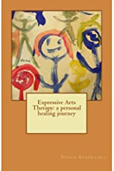 Expressive Arts Therapy: a personal healing journey Kindle Edition