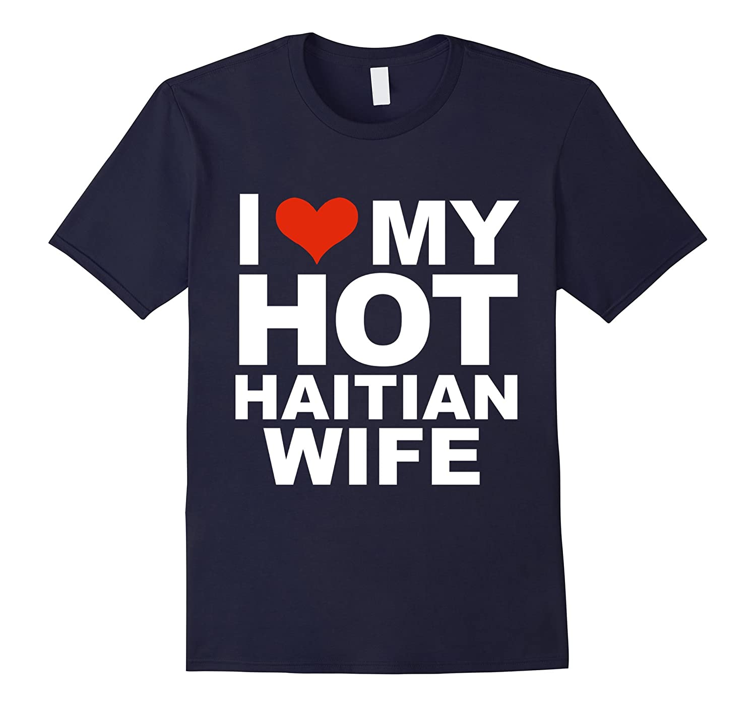 I Love My Hot Haitian Wife T-shirt Husband Marriage Haiti-CD