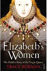Elizabeth's Women: The Hidden Story of the Virgin Queen Paperback