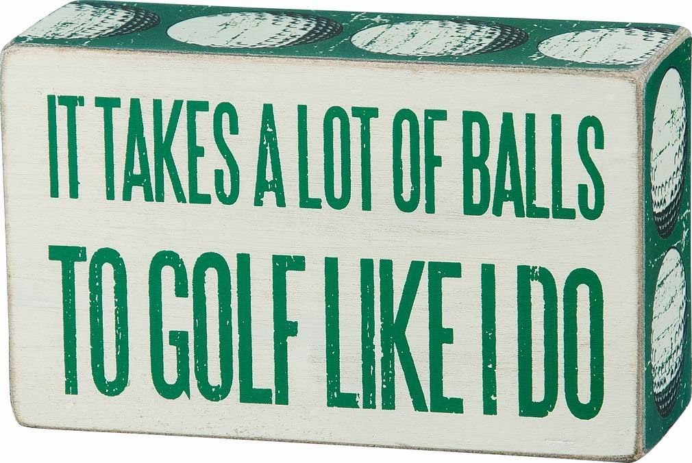"""Primitives By Kathy White Box Sign - """"It Takes A Lot Of Balls To Golf Like I Do"""""""