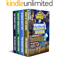 Fortnite Season 6 Guide: 4 Books In 1: Essential Fortnite Beginner's Tips And Secrets To Jumping Into The Game And Never Losing a Battle (Fortnite For Kids)