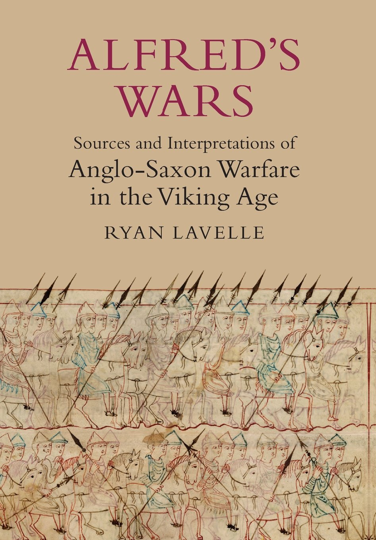 Amazon.com: Alfred's Wars: Sources and Interpretations of Anglo-Saxon  Warfare in the Viking Age (Warfare in History) (9781843837398): Ryan  Lavelle: Books