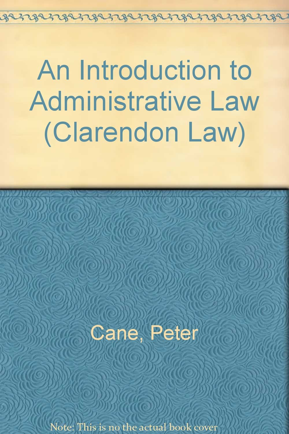 An Introduction to Administrative Law (Clarendon Law Series): Peter Cane:  9780198256892: Amazon.com: Books