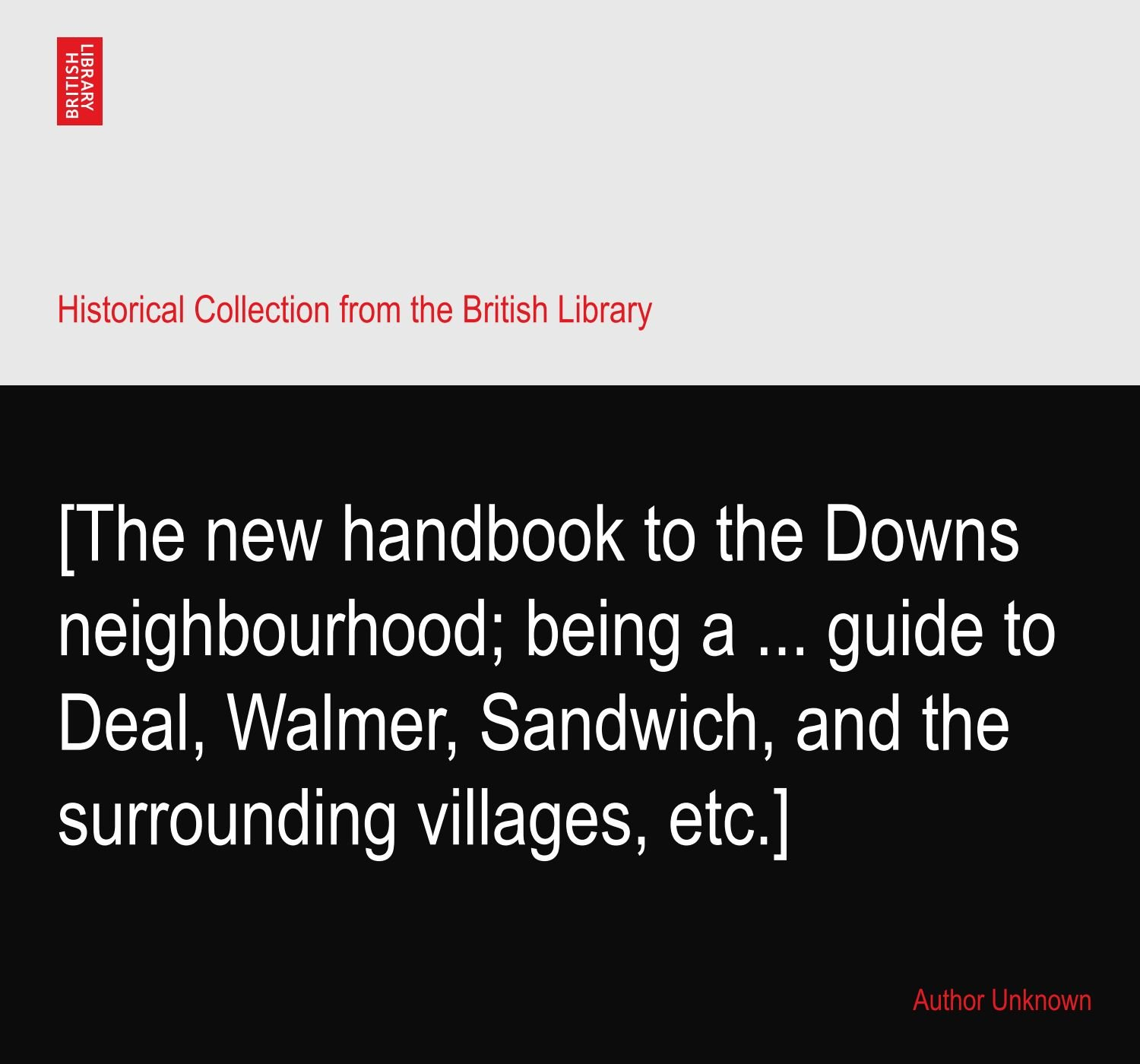 Download [The new handbook to the Downs neighbourhood; being a ... guide to Deal, Walmer, Sandwich, and the surrounding villages, etc.] pdf