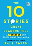 10 Stories Great Leaders Tell: A Workbook and Study Guide Companion (Ignite Reads)