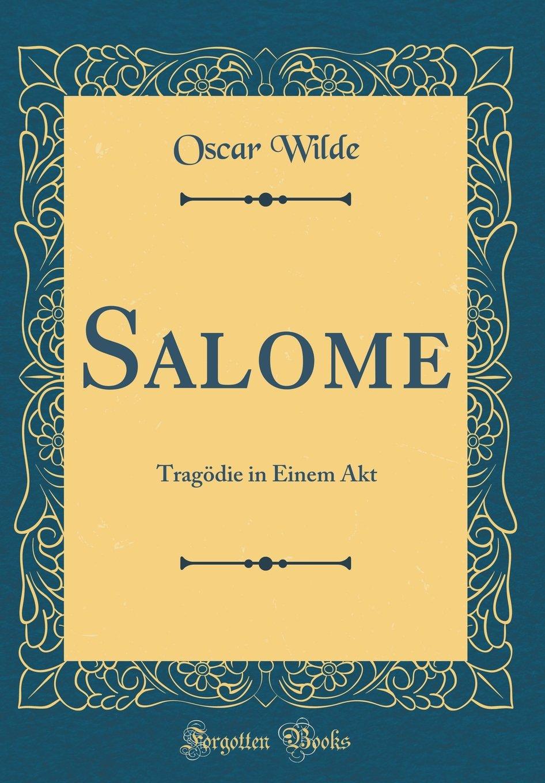 Salome: Tragödie in Einem Akt (Classic Reprint)