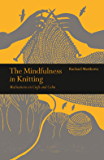 The Mindfulness in Knitting:Meditations on Craft and Calm