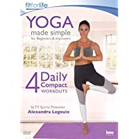Yoga Made Simple - 4 Daily Compact Workouts - for Beginners & Improvers - by TV Sports presenter Alexandra Legouix - Fit For Life Series.