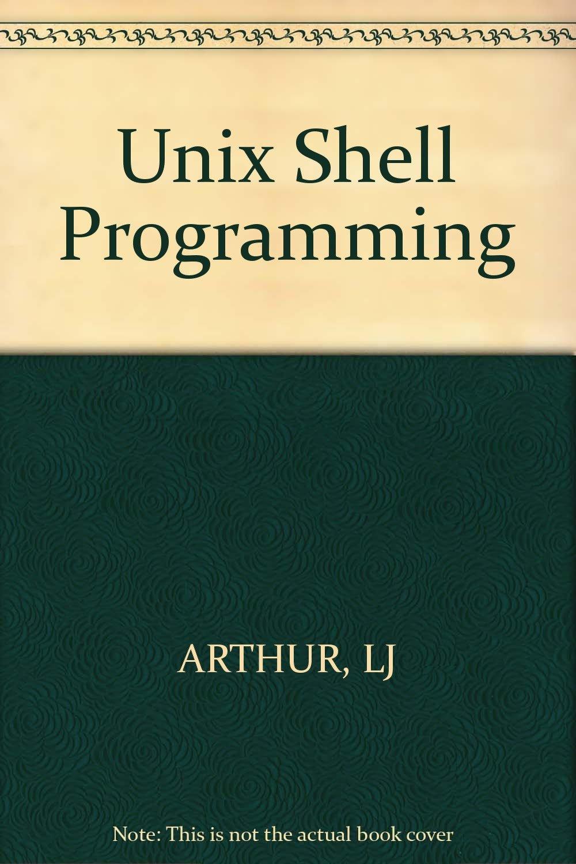 Unix Shell Programming: Lowell Jay Arthur: 9780471849322: Amazon.com: Books