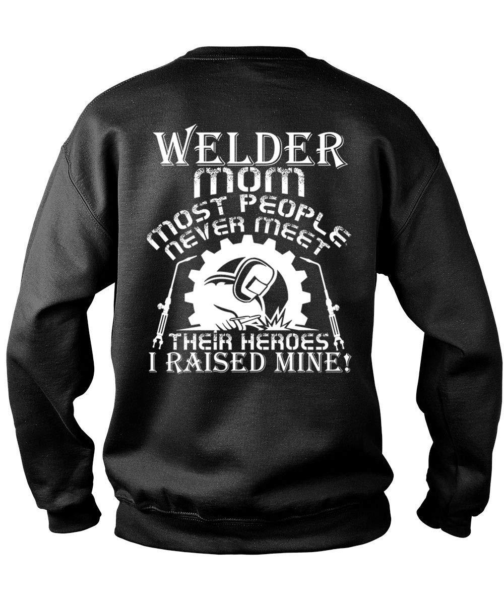 Welder Mom Most People Never Meet S I Raised Mine T Shirt