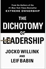 The Dichotomy of Leadership: Balancing the Challenges of Extreme Ownership to Lead and Win Hardcover