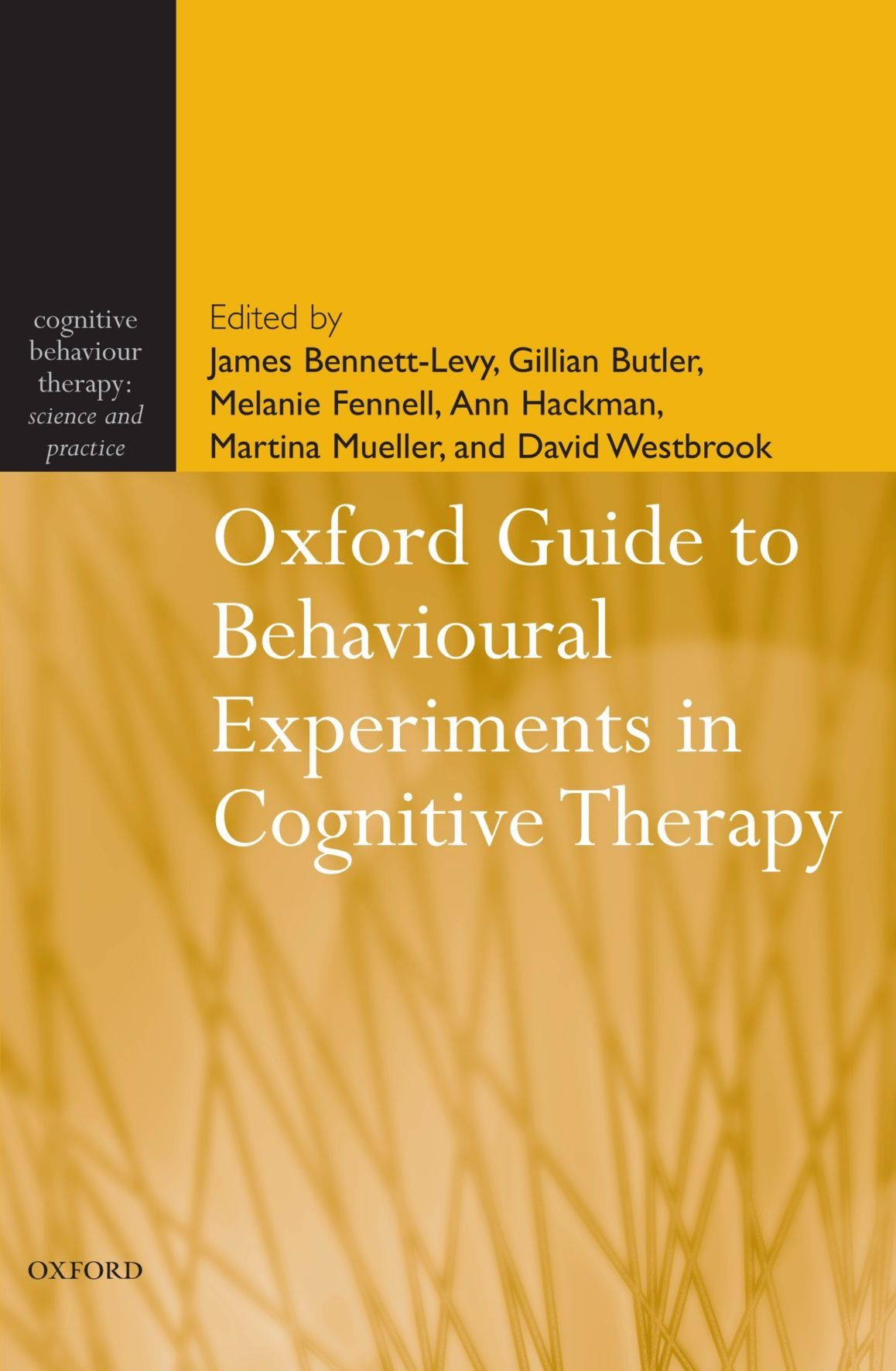 Oxford Guide to Behavioural Experiments in Cognitive Therapy (Cognitive Behaviour Therapy: Science and Practice)