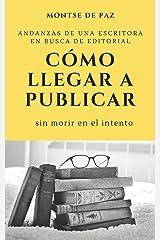 Cómo llegar a publicar: Andanzas de una escritora (Spanish Edition) Kindle Edition