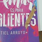Amar Es Para Valientes: Amazon.es: Arroyo, Itiel: Libros