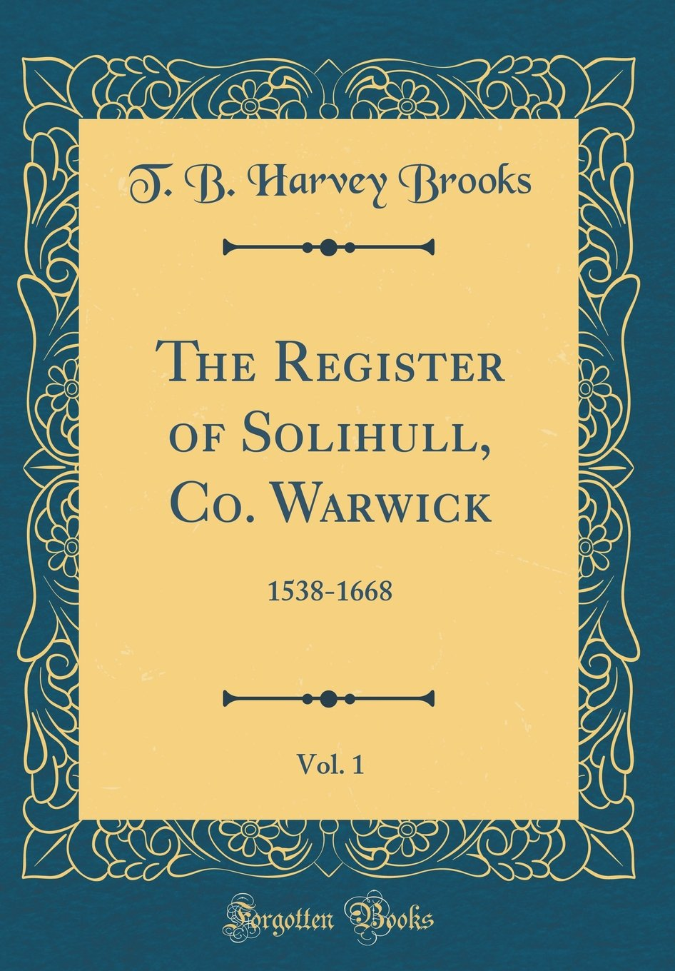 The Register of Solihull, Co. Warwick, Vol. 1: 1538-1668 (Classic Reprint) PDF