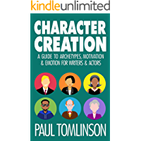 Character Creation: A Guide to Archetypes, Motivation & Emotion for Writers & Actors