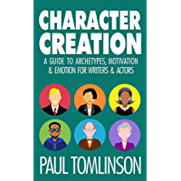 Character Creation: A Guide to Archetypes, Motivation & Emotion for Writers & Actors (English Edition)