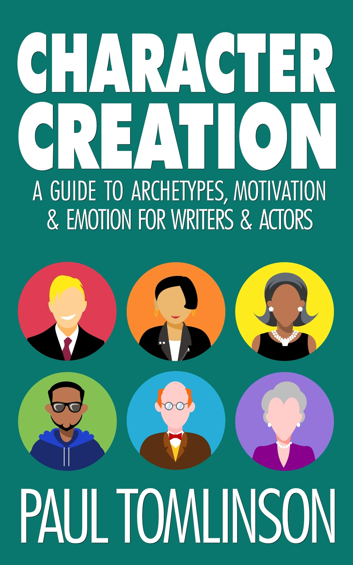 Character Creation  A Guide To Archetypes Motivation And Emotion For Writers And Actors  English Edition