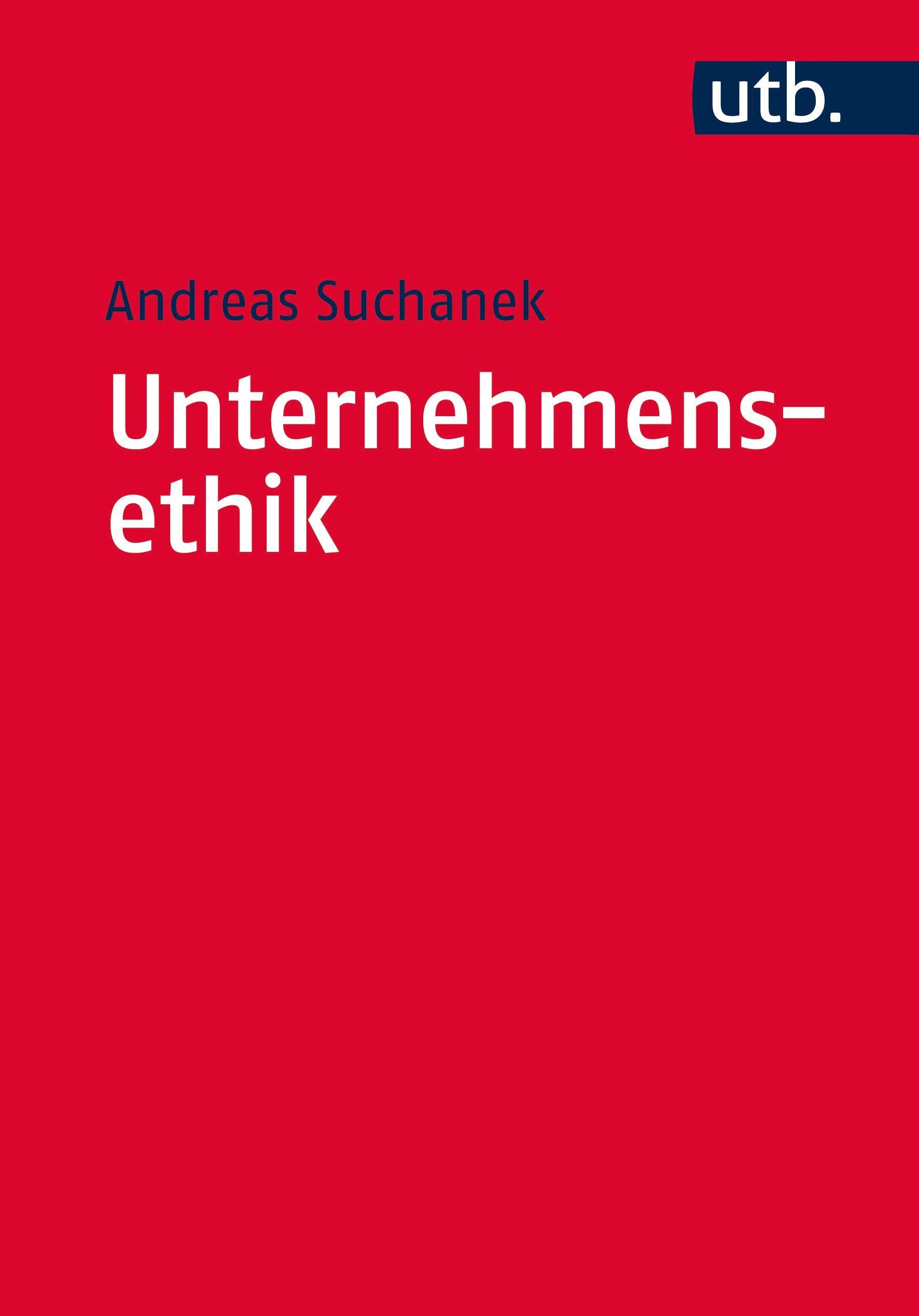 Unternehmensethik: In Vertrauen investieren (Utb M, Band 3990) Taschenbuch – 22. April 2015 Andreas Suchanek UTB GmbH 382523990X Betriebswirtschaft