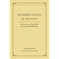 Illuminating the Intent: An Exposition of Candrakirti's Entering the Middle Way (Library of Tibetan Classics Book 19…